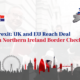 Brexit UK and EU Reach a deal on northern ireland border checks