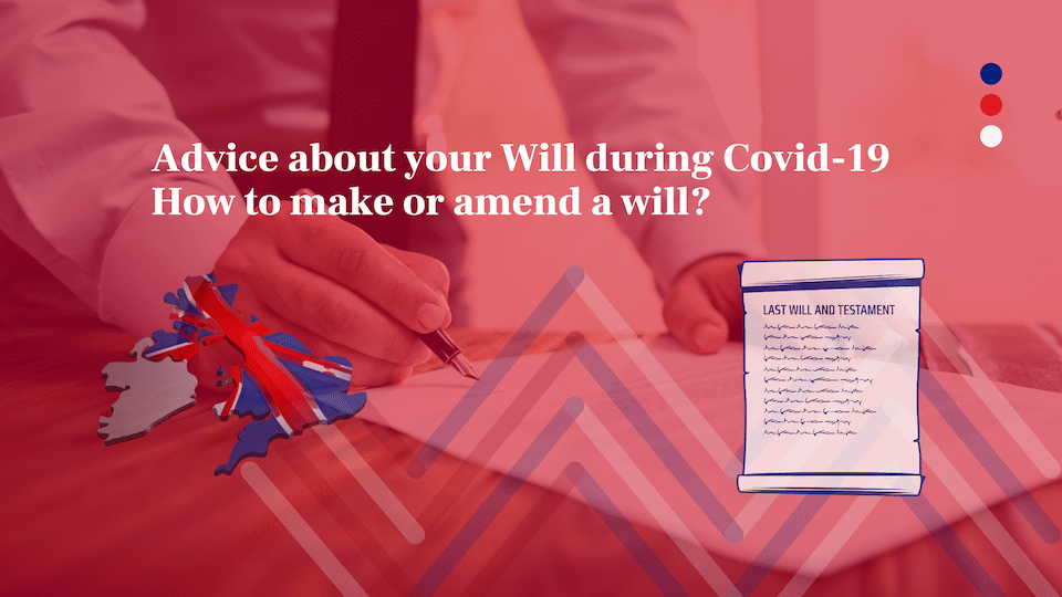 Advice about your will during Covid-19 - how to make or amend a will?